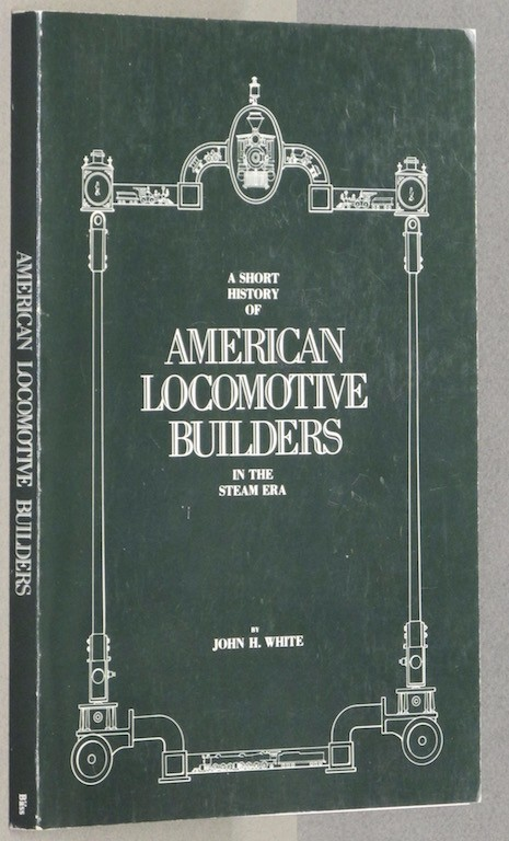 Image for A Short History of American Locomotive Builders in the Steam Era