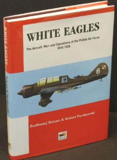 Image for White Eagles: The Aircraft, Men and Operations of the Polish Air Force 1918-1...