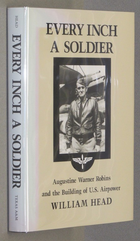 Image for Every Inch a Soldier: Augustine Warner Robins and the Building of U.S. Airpower (Williams-Ford Texas A&M University Military History Series)
