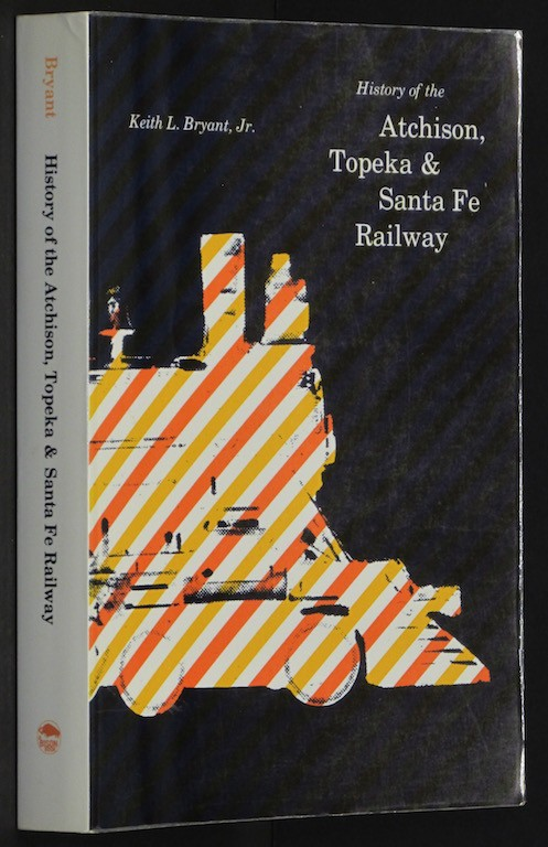 Image for History of the Atchison Topeka and Santa Fe Railway. [Paperback] by BRYANT, K...