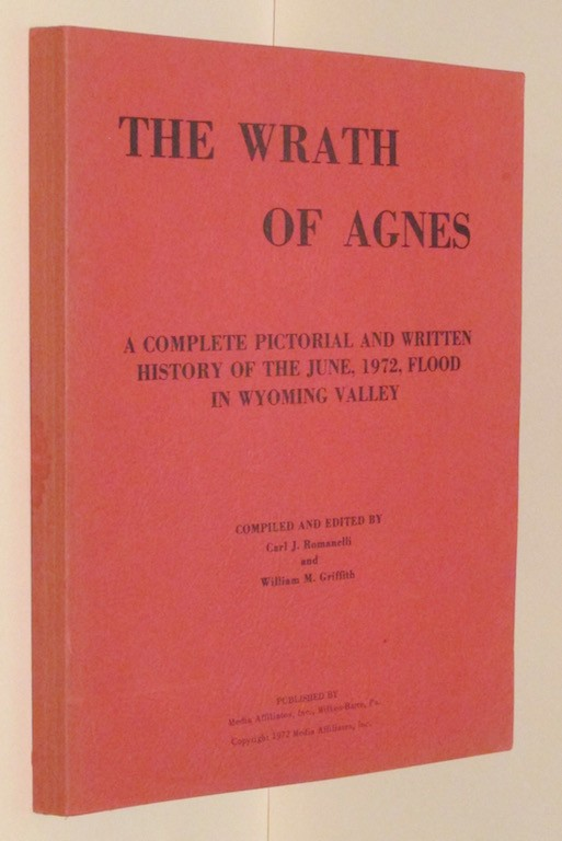 Image for The Wrath of Agnes: A Complete Pictorial and Written History of the June, 1972, Flood in Wyoming Valley